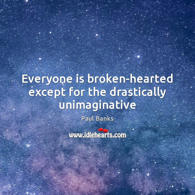 Everyone is broken-hearted except for the drastically unimaginative Image