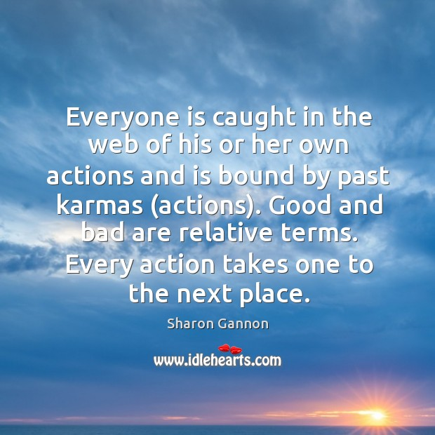 Everyone is caught in the web of his or her own actions Image