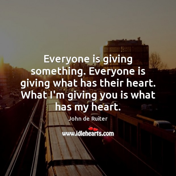 Image, Everyone is giving something. Everyone is giving what has their heart. What