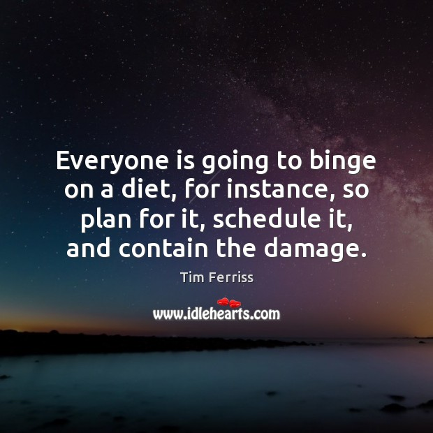 Everyone is going to binge on a diet, for instance, so plan Image