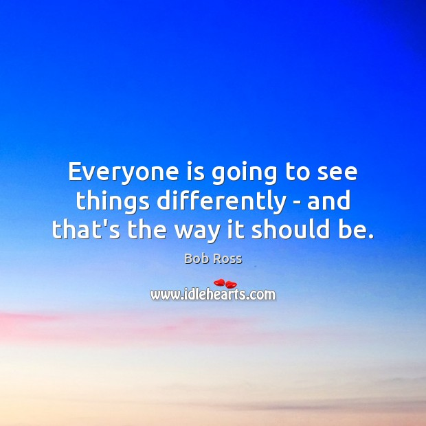 Image, Everyone is going to see things differently – and that's the way it should be.