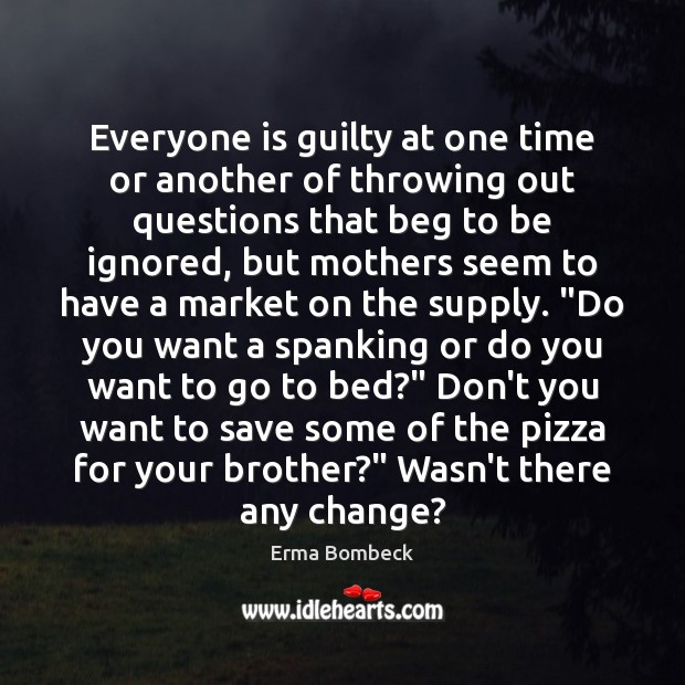 Image, Everyone is guilty at one time or another of throwing out questions