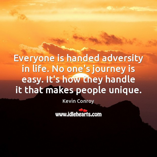 Image, Everyone is handed adversity in life. No one's journey is easy. It's