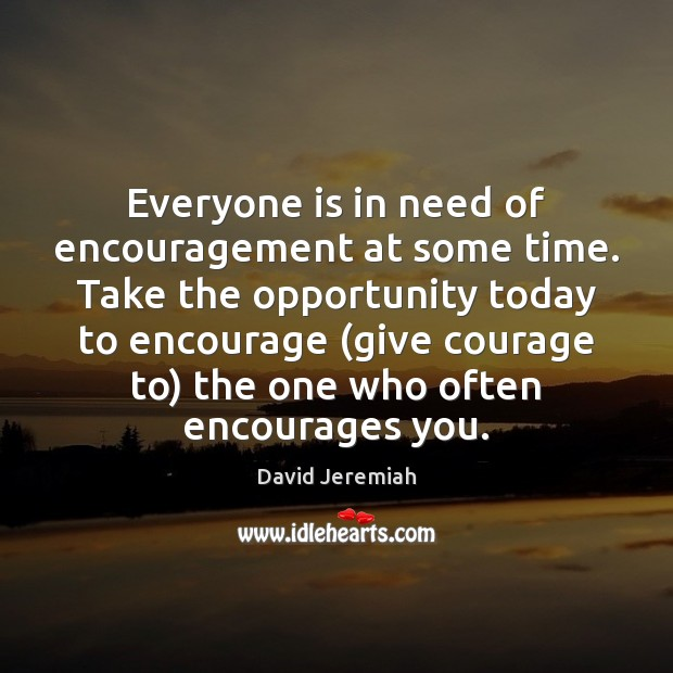 Everyone is in need of encouragement at some time. Take the opportunity David Jeremiah Picture Quote