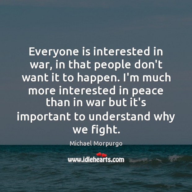 Everyone is interested in war, in that people don't want it to Image