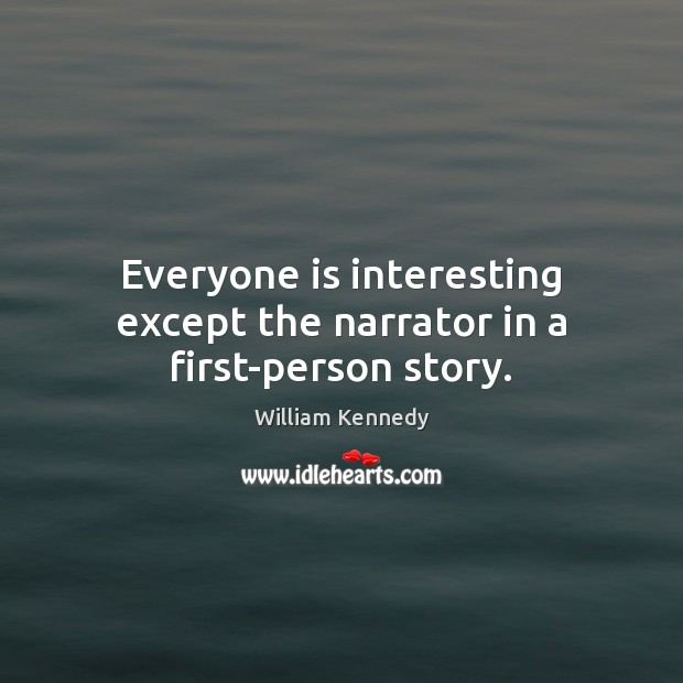 Everyone is interesting except the narrator in a first-person story. Image