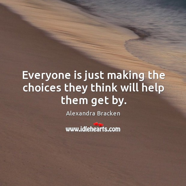 Everyone is just making the choices they think will help them get by. Image