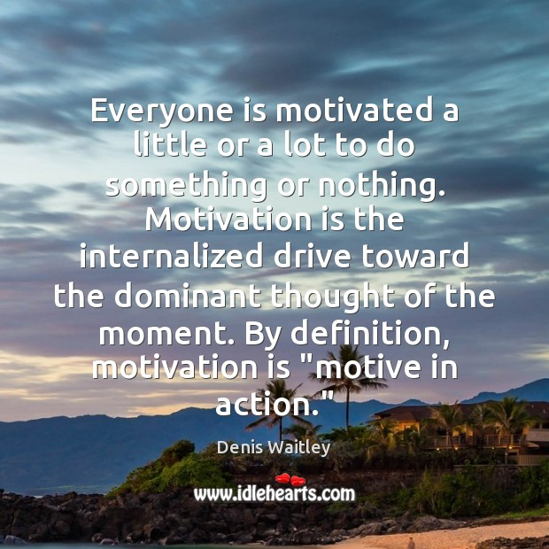 Everyone is motivated a little or a lot to do something or Denis Waitley Picture Quote