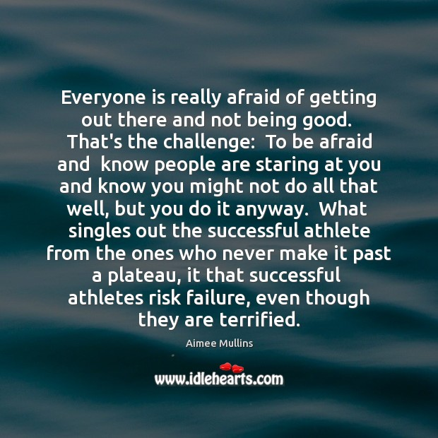 Everyone is really afraid of getting out there and not being good. Aimee Mullins Picture Quote