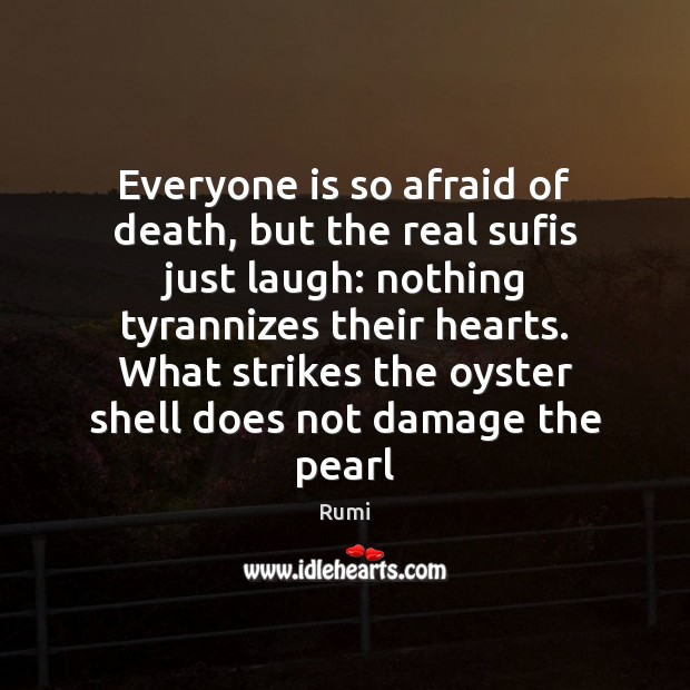Everyone is so afraid of death, but the real sufis just laugh: Rumi Picture Quote