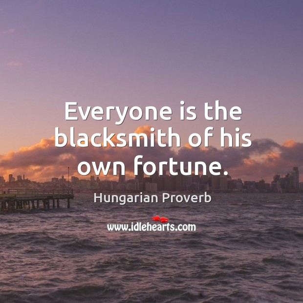 Everyone is the blacksmith of his own fortune. Image