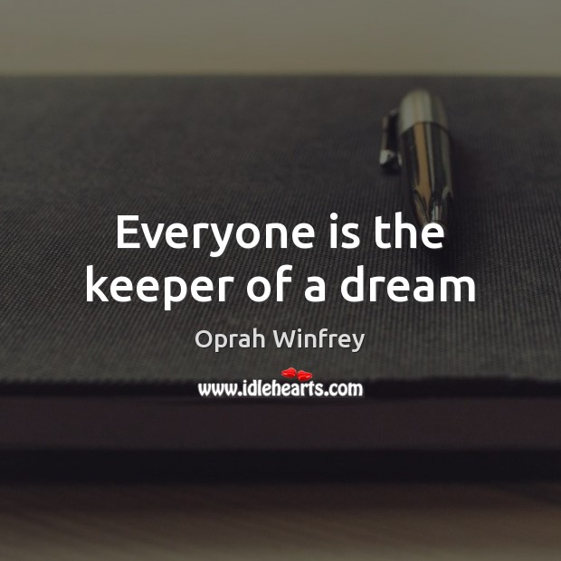 Everyone is the keeper of a dream Image