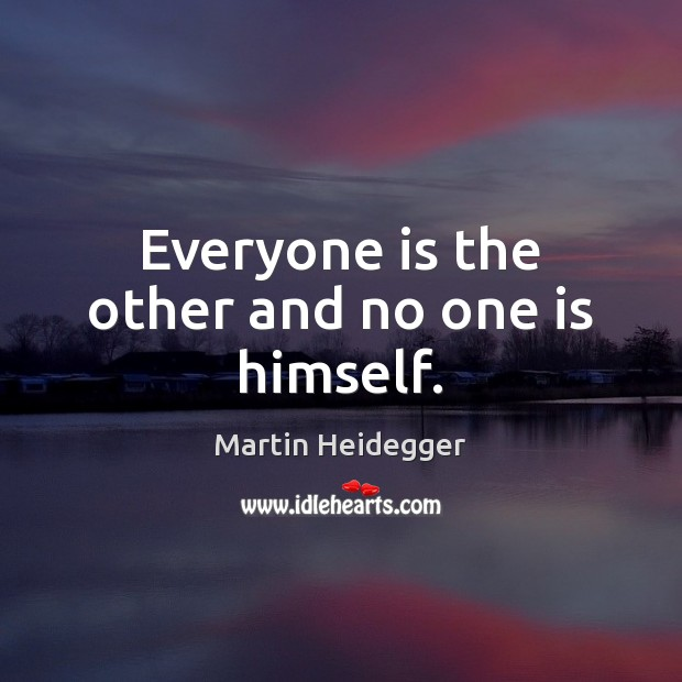 Everyone is the other and no one is himself. Martin Heidegger Picture Quote