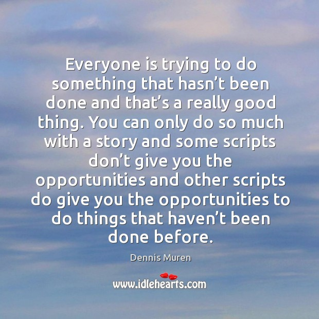 Everyone is trying to do something that hasn't been done and that's a really good thing. Image