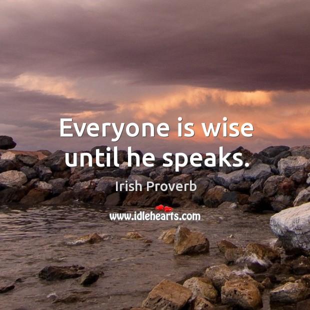 Everyone is wise until he speaks. Irish Proverbs Image