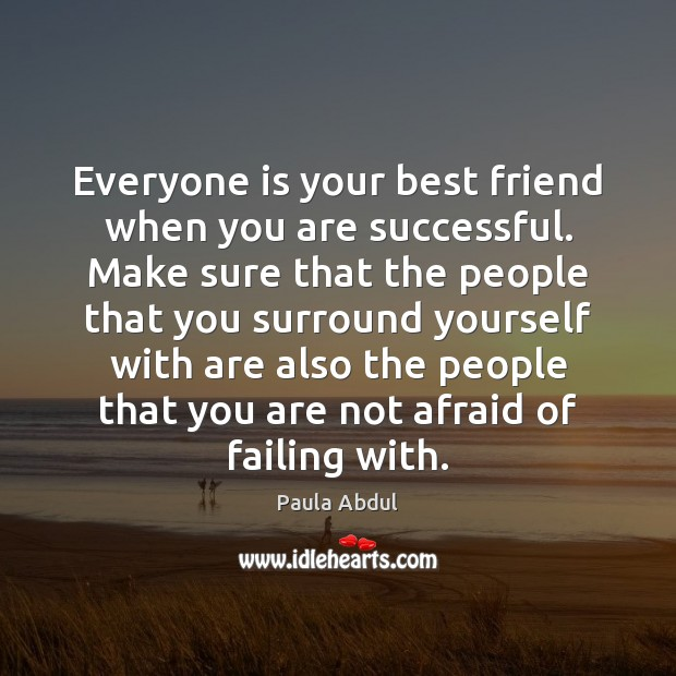 Image, Everyone is your best friend when you are successful. Make sure that