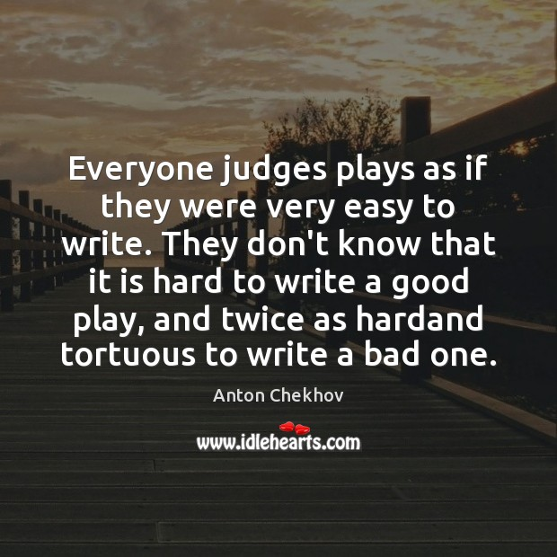 Image, Everyone judges plays as if they were very easy to write. They