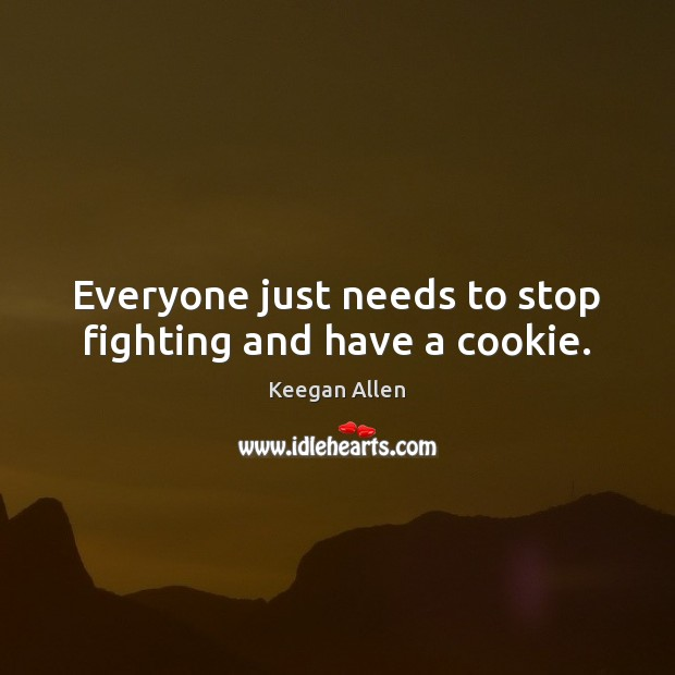Keegan Allen Picture Quote image saying: Everyone just needs to stop fighting and have a cookie.