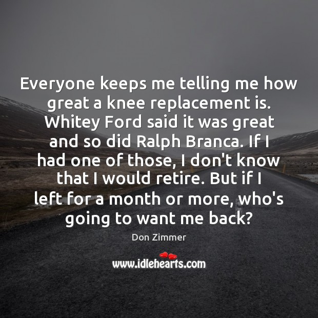 Everyone keeps me telling me how great a knee replacement is. Whitey Image