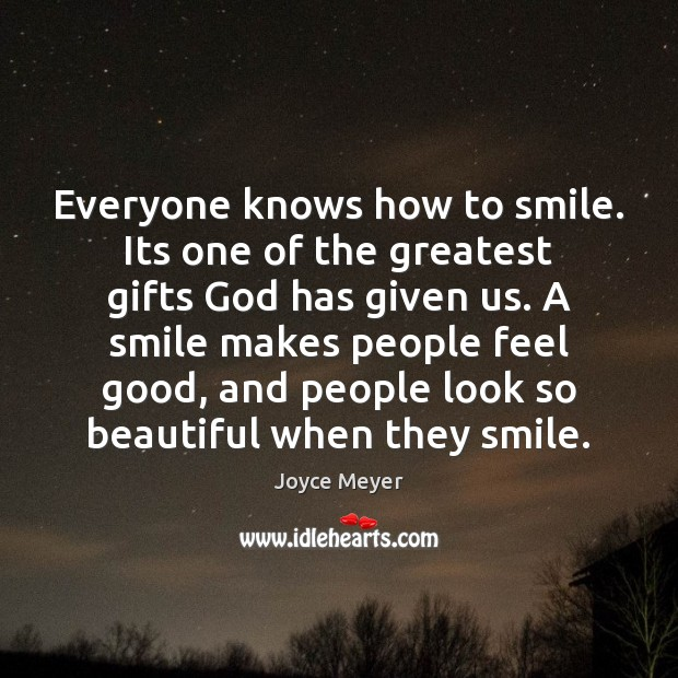 Everyone knows how to smile. Its one of the greatest gifts God Image