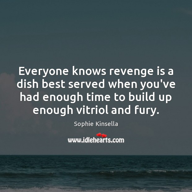 Image, Everyone knows revenge is a dish best served when you've had enough