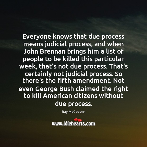 Image, Everyone knows that due process means judicial process, and when John Brennan