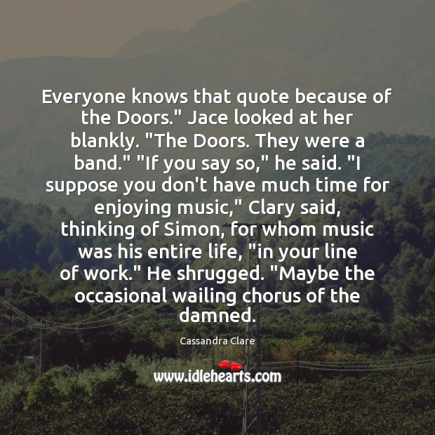 """Everyone knows that quote because of the Doors."""" Jace looked at her Image"""