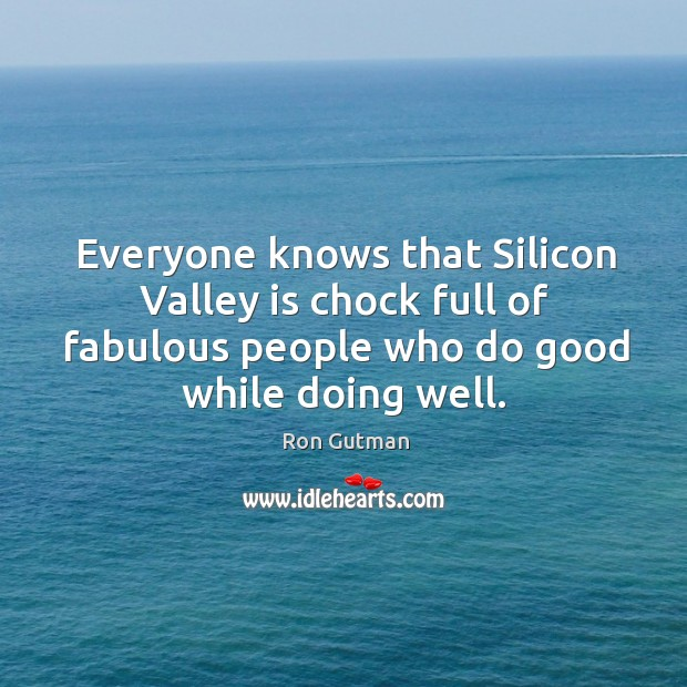 Everyone knows that Silicon Valley is chock full of fabulous people who Image