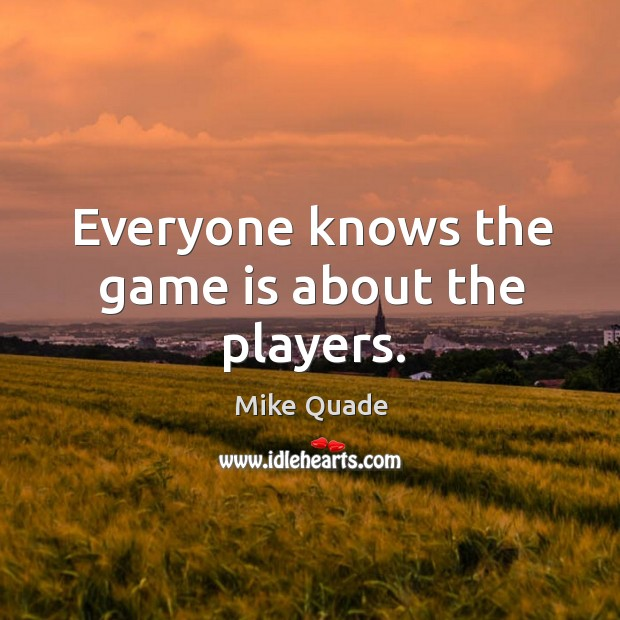 Everyone knows the game is about the players. Image