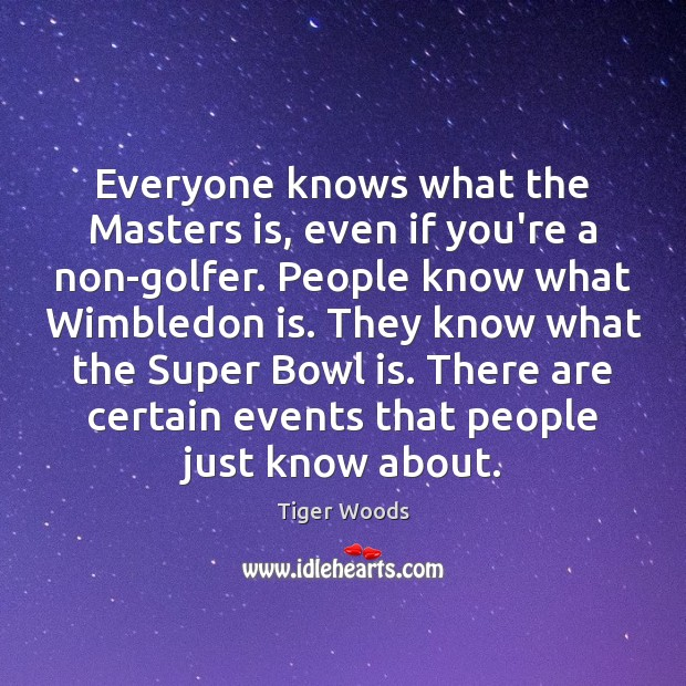 Everyone knows what the Masters is, even if you're a non-golfer. People Tiger Woods Picture Quote