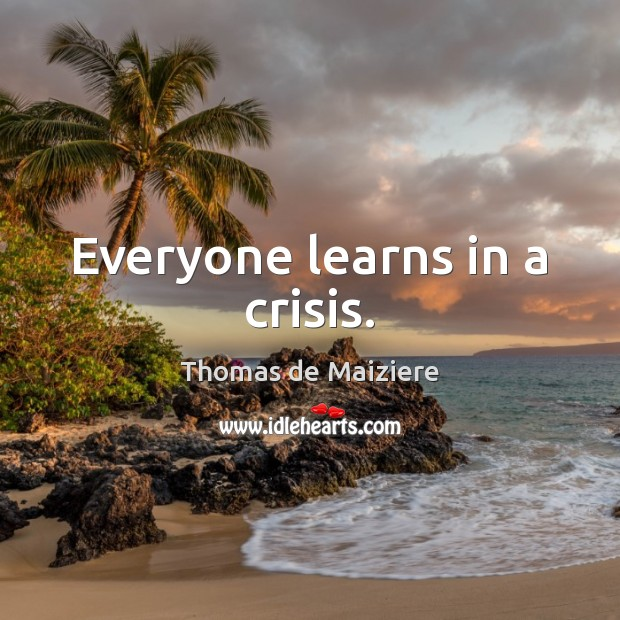 Image, Everyone learns in a crisis.