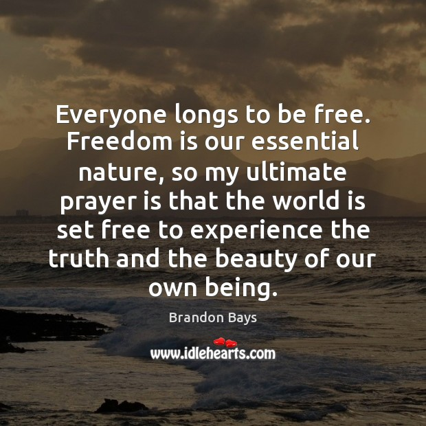 Everyone longs to be free. Freedom is our essential nature, so my World Quotes Image