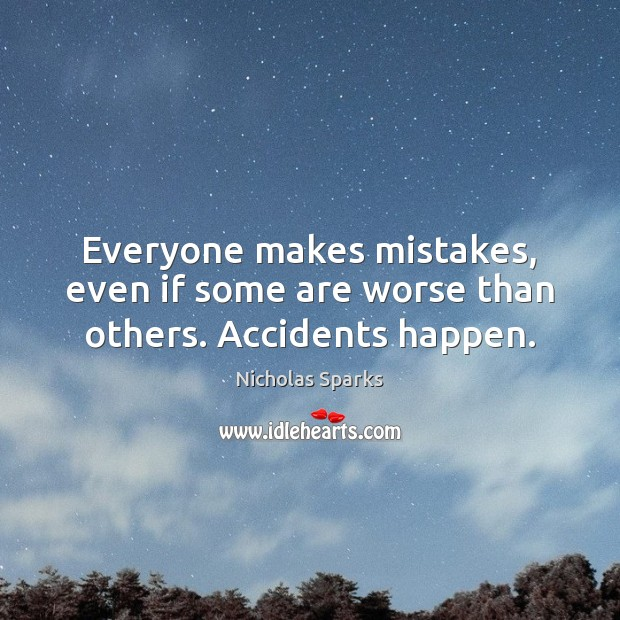 Everyone makes mistakes, even if some are worse than others. Accidents happen. Nicholas Sparks Picture Quote