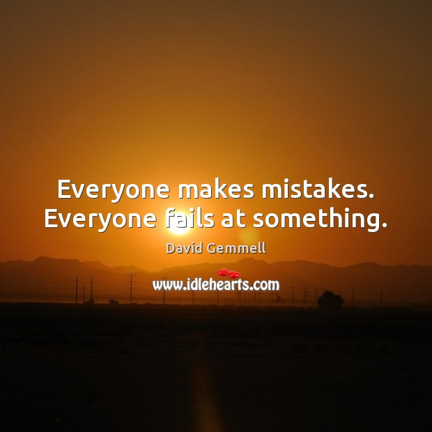 Everyone makes mistakes. Everyone fails at something. Image