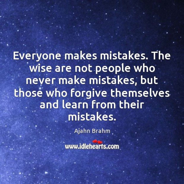Image, Everyone makes mistakes. The wise are not people who never make mistakes,