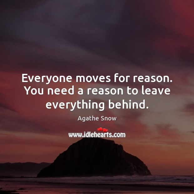 Image, Everyone moves for reason. You need a reason to leave everything behind.