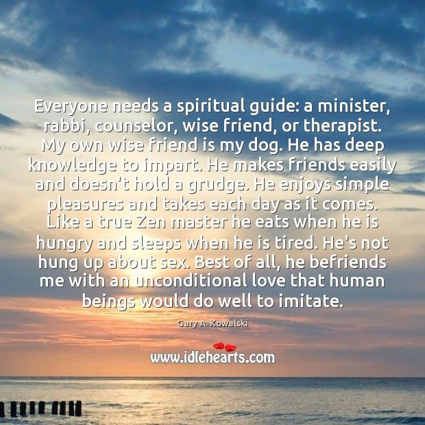 Everyone needs a spiritual guide: a minister, rabbi, counselor, wise friend, or Grudge Quotes Image