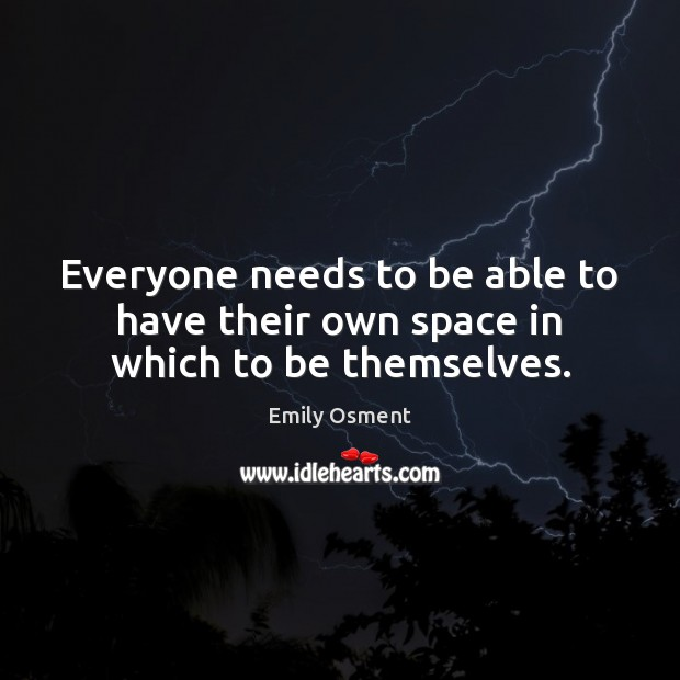Everyone needs to be able to have their own space in which to be themselves. Image