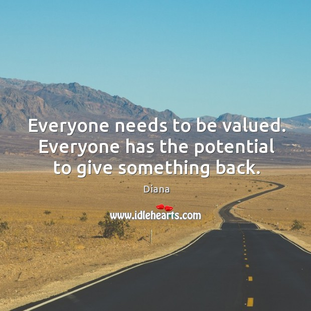 Everyone needs to be valued. Everyone has the potential to give something back. Image