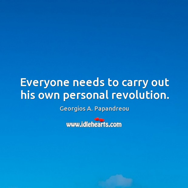 Everyone needs to carry out his own personal revolution. Image
