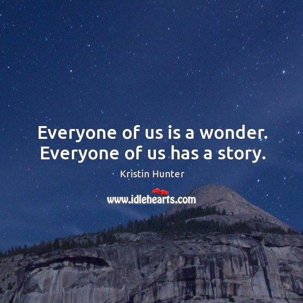 Everyone of us is a wonder. Everyone of us has a story. Image