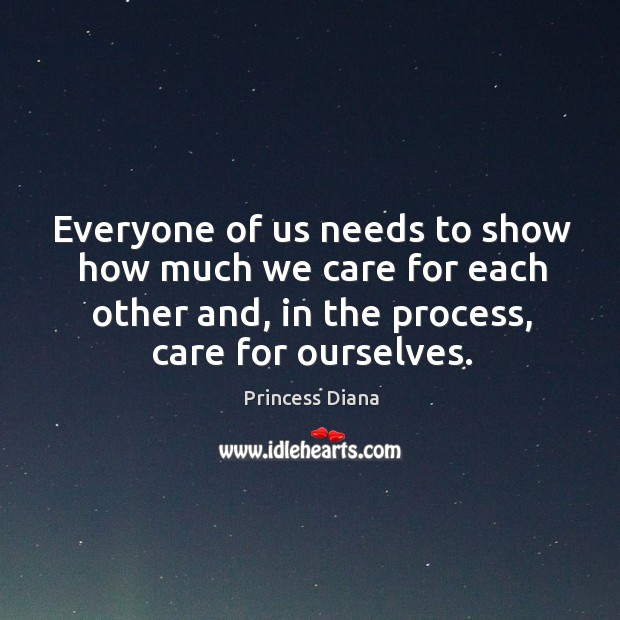 Everyone of us needs to show how much we care for each other and, in the process, care for ourselves. Image