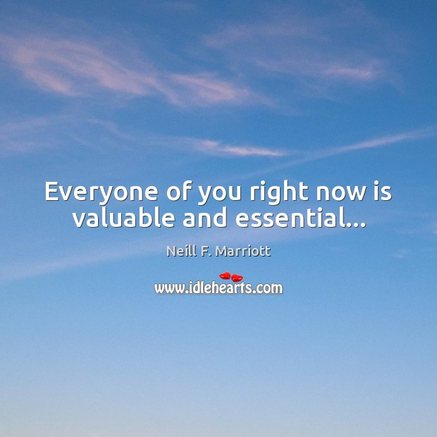 Everyone of you right now is valuable and essential… Image