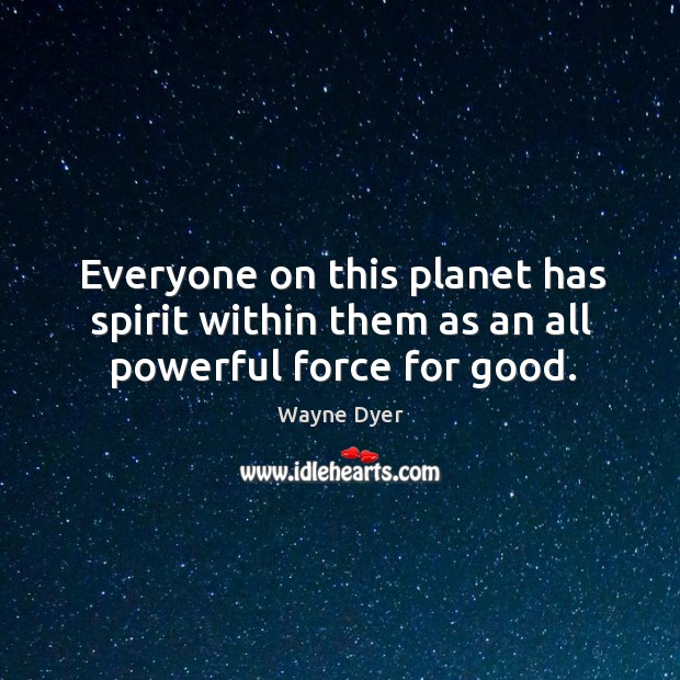 Image, Everyone on this planet has spirit within them as an all powerful force for good.