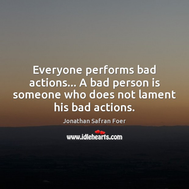 Everyone performs bad actions… A bad person is someone who does not Image