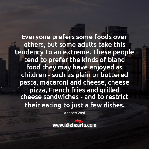 Everyone prefers some foods over others, but some adults take this tendency Andrew Weil Picture Quote