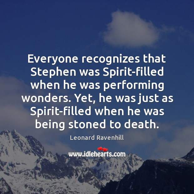 Everyone recognizes that Stephen was Spirit-filled when he was performing wonders. Yet, Image