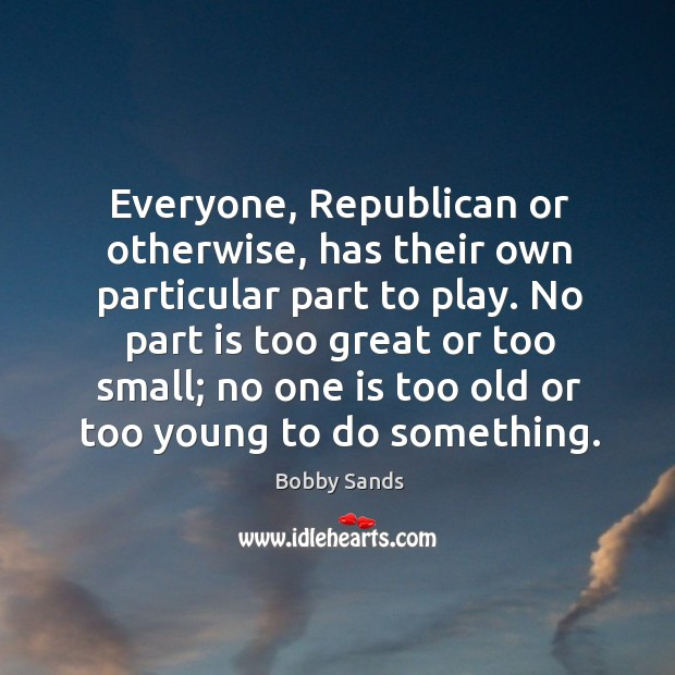 Everyone, republican or otherwise, has their own particular part to play. Image
