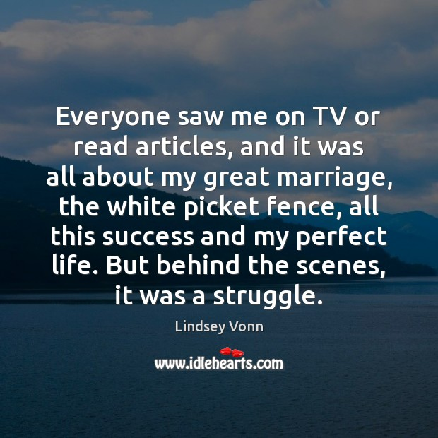 Everyone saw me on TV or read articles, and it was all Lindsey Vonn Picture Quote