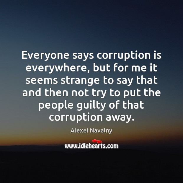 Image, Everyone says corruption is everywhere, but for me it seems strange to